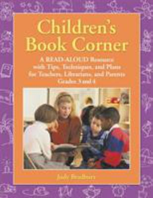 Cover image for Children's book corner : a read-aloud resource with tips, techniques, and plans for teachers, librarians, and parents : level grades 3 and 4