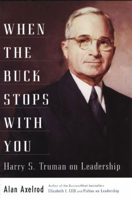 Cover image for When the buck stops with you : Harry S. Truman on leadership