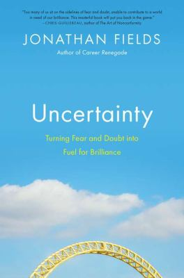 Cover image for Uncertainty : turning fear and doubt into fuel for brilliance