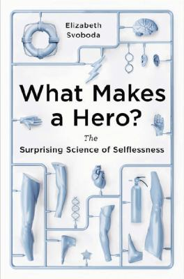 Cover image for What makes a hero? : the surprising science of selflessness