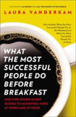 Cover image for What the most successful people do before breakfast : and two other short guides to achieving more at work and at home