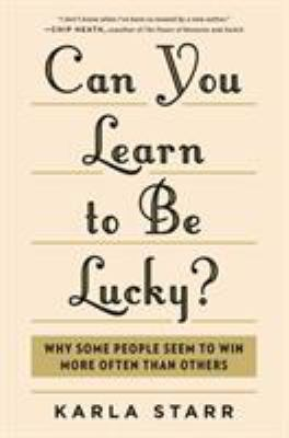 Cover image for Can you learn to be lucky? : why some people seem to win more often than others
