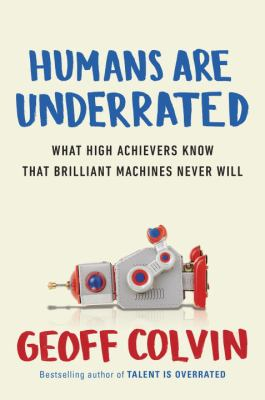 Cover image for Humans are underrated : what high achievers know that brilliant machines never will