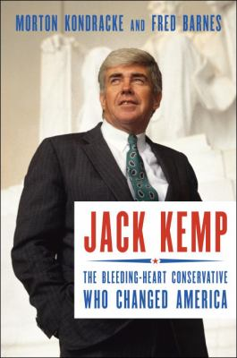 Cover image for Jack Kemp : the bleeding-heart conservative who changed America