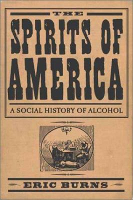 Cover image for The spirits of America : a social history of alcohol