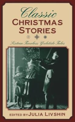 Cover image for Classic Christmas stories : sixteen timeless yuletide tales