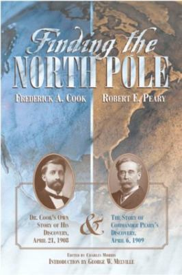 Cover image for Finding the North Pole : Dr. Cook's own story of his discovery, April 21, 1908 : the story of Commander Peary's discovery, April 6 1909 : together with the marvelous record of former Arctic expeditions