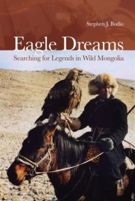 Cover image for Eagle dreams : searching for legends in wild Mongolia