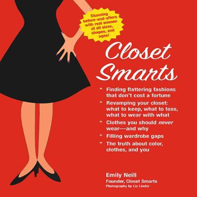 Cover image for Closet smarts : find flattering fashions that don't cost a fortune, revamp your closet--what to keep, what to toss, what to wear with what, clothes you should never wear--and why, fill wardrobe gaps, the truth about color, clothes, and you