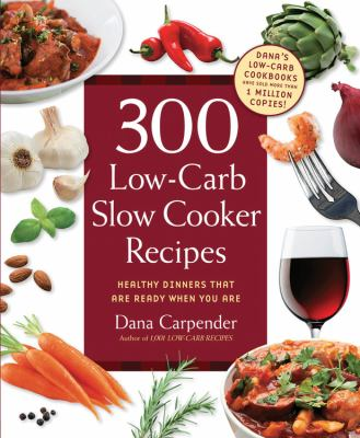 Cover image for 300 low-carb slow cooker recipes : healthy dinners that are ready when you are!