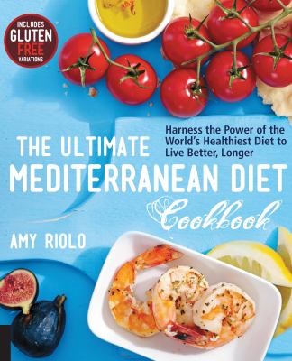 Cover image for The ultimate Mediterranean diet cookbook : harness the power of the world's healthiest diet to live better, longer