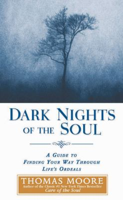 Cover image for Dark nights of the soul : a guide to finding your way through life's ordeals