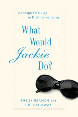 Cover image for What would Jackie do? : an inspired guide to distinctive living