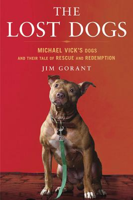 Cover image for The lost dogs : Michael Vick's dogs and their tale of rescue and redemption