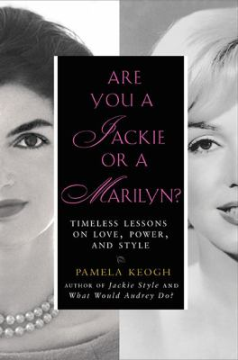 Cover image for Are you a Jackie or a Marilyn? : timeless lessons on love, power and style