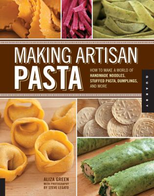 Cover image for Making artisan pasta : how to make a world of handmade noodles, stuffed pasta, dumplings, and more