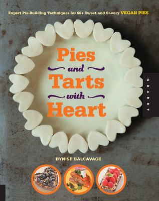 Cover image for Pies and tarts with heart : expert pie-building techniques for 60+ sweet and savory vegan pies