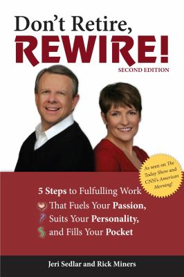 Cover image for Don't retire, rewire! : 5 steps to fulfilling work that fuels your passion, suits your personality, and fills your pocket