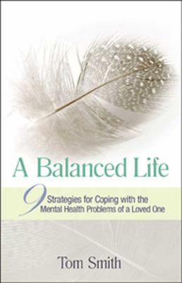 Cover image for A balanced life : 9 strategies for coping with the mental health problems of a loved one