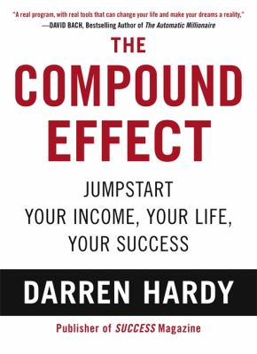 Cover image for The Compound effect : multiplying your success, one simple step at a time
