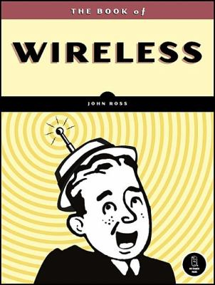 Cover image for The book of wireless : a painless guide to wi-fi and broadband wireless