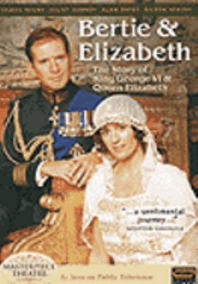Cover image for Bertie & Elizabeth the story of King George VI & Queen Elizabeth