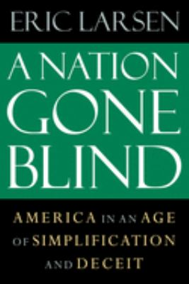 Cover image for A nation gone blind : America in an age of simplification and deceit