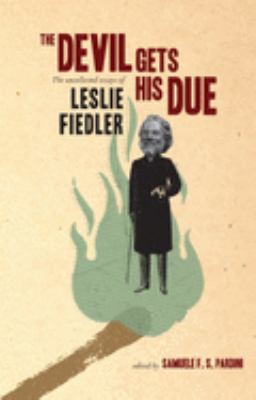Cover image for The devil gets his due : the uncollected essays of Leslie Fiedler