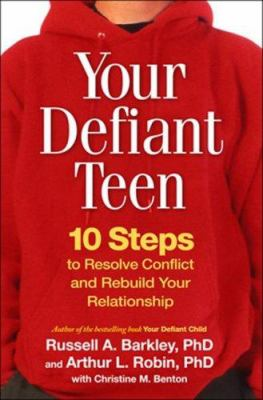 Cover image for Your defiant teen : 10 steps to resolve conflict and rebuild your relationship