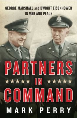 Cover image for Partners in command : George Marshall and Dwight Eisenhower in war and peace