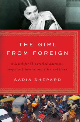 Cover image for The girl from foreign : a search for shipwrecked ancestors, forgotten histories, and a sence of home