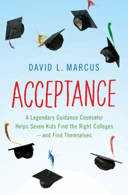 Cover image for Acceptance : a legendary guidance counselor helps seven kids find the right colleges--and find themselves
