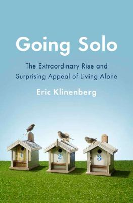 Cover image for Going solo : the extraordinary rise and surprising appeal of living alone