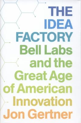 Cover image for The idea factory : the Bell Labs and the great age of American innovation