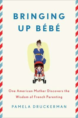 Cover image for Bringing up bébé : one American mother discovers the wisdom of French parenting