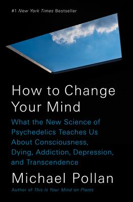 Cover image for How to change your mind : what the new science of psychedelics teaches us about consciousness, dying, addiction, depression, and transcendence
