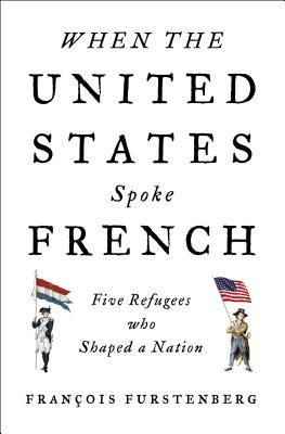 Cover image for When the United States spoke French : five refugees who shaped a nation