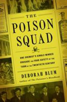Cover image for The poison squad : one chemist's single-minded crusade for food safety at the turn of the twentieth century
