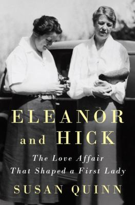 Cover image for Eleanor and Hick : the love affair that shaped a First Lady