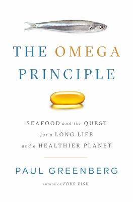 Cover image for The omega principle : seafood and the quest for a long life and a healthier planet