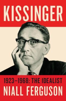 Cover image for Kissinger. Volume I, 1923-1968: the idealist