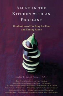 Cover image for Alone in the kitchen with an eggplant : confessions of cooking for one and dining alone