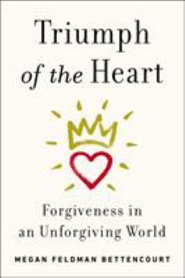 Cover image for Triumph of the heart : forgiveness in an unforgiving world
