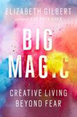 Cover image for Big magic : creative living beyond fear