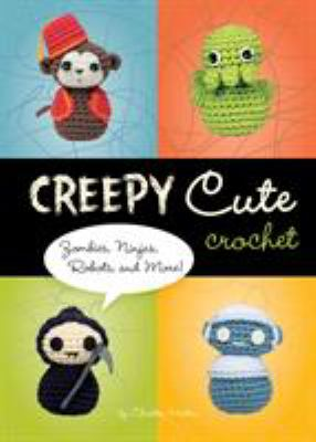 Cover image for Creepy cute crochet : zombies, ninjas, robots, and more!