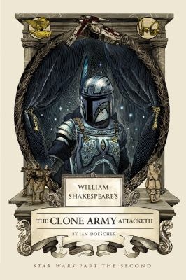 Cover image for William Shakespeare's the clone army attacketh : Star Wars part the second
