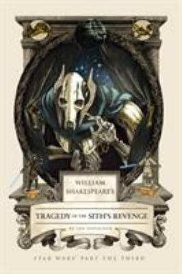 Cover image for William Shakespeare's tragedy of the Sith's revenge : Star Wars part the third
