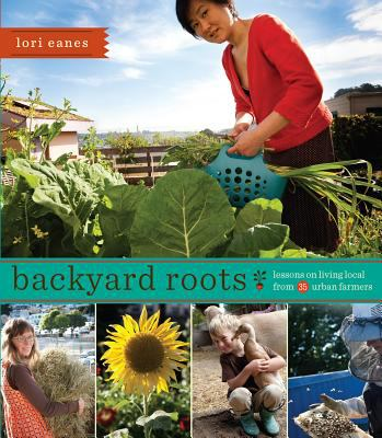Cover image for Backyard roots : lessons on living local from 35 urban farmers