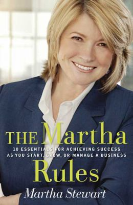 Cover image for The Martha rules : 10 essentials for achieving success as you start, build, or manage a business