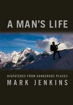 Cover image for A man's life : dispatches from dangerous places